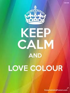KEEP CALM AND LOVE COLOUR  Poster