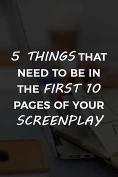 5 Things That Need to Be in the First 10 Pages of Your Screenplay - Elisabeth