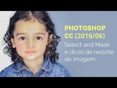Photoshop CC (2016/06): Select and Mask e dicas de recorte de imagem | Walter Mattos - YouTube