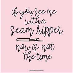 Sewing Quotes Sayings Funny Awesome 66 Ideas Sewing Hacks, Sewing Tutorials, Sewing Tips, Sewing Ideas, Sewing Humor, Quilting Quotes, Beginner Quilt Patterns, Knitting Patterns, Craft Quotes