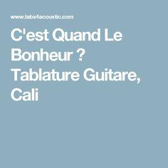 C'est Quand Le Bonheur ? Tablature Guitare, Cali Partition, Cali, Acoustic Guitar, Bonheur