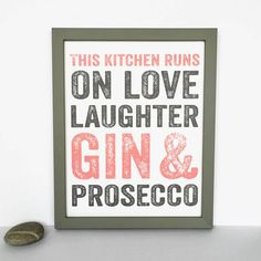 Every kitchen is made with love laughter, prosecco and gin! This beautiful letterpress inspired print is perfect for any kitchen wall.