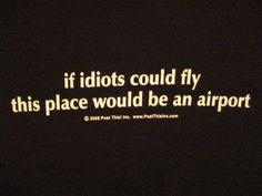 Too many idiots. Go fly away.