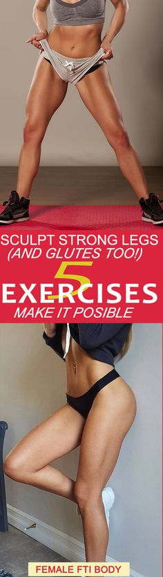 You Want to Sculpt Strong Legs (and Glutes Too!) – 5 Exercises Will Help You to Make it Posible