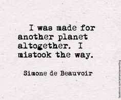 Simone de Beauvoir // At the very least, I think I was made for Middle-earth, but I mistook the way and I ended in Barcelona. The Words, Words Quotes, Me Quotes, Pink Quotes, Random Quotes, Little Bit, Infj, Introvert, Beautiful Words