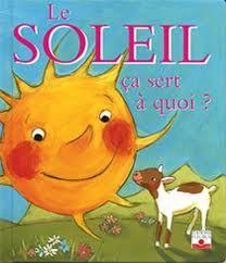 31997000779561 Le soleil, ça sert à quoi? Des explications poétiques et naïves pour expliquer à quoi sert le soleil, appuyées des illustrations joyeuses sur papier plastifié d'un paysage alpin. [SDM]
