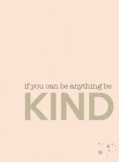 Be kind. #quote #kindness