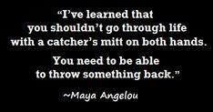 Maya Angelou one of me and Mikes fav quotes Motivational Quotes, Inspirational Quotes, Maya Angelou, Catcher, Childhood, Cards Against Humanity, Wisdom, Messages, Learning