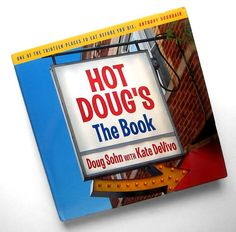 First Look: Hot Doug's: The Book by Doug Sohn