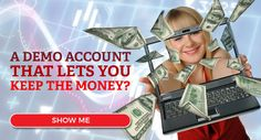 Open a Demo account, play the markets for 2 weeks. At the end we turn your pretend money into REAL Money!