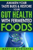Free Kindle Book -   Awaken Your Taste Buds & Restore Your Gut Health With Fermented Foods Check more at http://www.free-kindle-books-4u.com/cookbooks-food-winefree-awaken-your-taste-buds-restore-your-gut-health-with-fermented-foods/