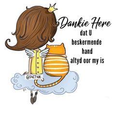 Dankie Here dat U beskermende hand altyd oor my is Lekker Dag, Goeie More, Afrikaans, Wisdom Quotes, Winnie The Pooh, D1, Motivation, Comics, Cloud