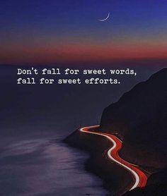 Dont fall for sweet words fall for sweet efforts..