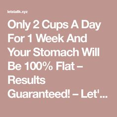 Only 2 Cups A Day For 1 Week And Your Stomach Will Be 100% Flat – Results Guaranteed! – Let's Tallk