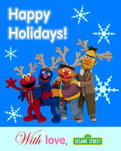 'Tis the season to be jolly!  Happy Holidays from your favorite friends, Elmo, Grover, Ernie, and Bert, from Sesame Street!  We wish you all to spend some fun quality time with your little ones!