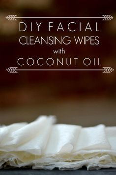 diy facial cleansing wipes with coconut oil.. anytime I see something needing cocont oil I think of Aunt Becky :D @Leila Johnson