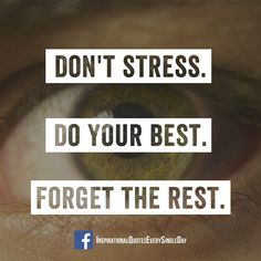 Don't stress. Do your best. Forget the rest. #motivation #quotes https://www.facebook.com/InspirationalQuotesEverySingleDay/