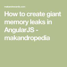 How to create giant memory leaks in AngularJS - makandropedia