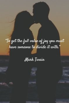 """""""To get the full value of joy you must have someone to divide it with."""" - Mark Twain"""