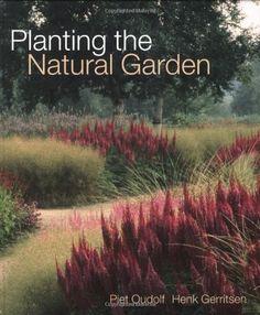 Planting the Natural Garden: Piet Oudolf, Henk Gerritsen . Prairie Garden, Meadow Garden, Dream Garden, Natural Landscaping, Garden Landscaping, Landscaping Ideas, Dutch Gardens, Gardening Books, Natural Garden