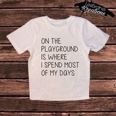 On the playground is where I spend most of my days toddler clothing Funny Kids Shirts, Shirts For Girls, Toddler T Shirts, Toddler Humor, Funny Toddler, Vinyl Shirts, Toddler Girl Outfits, Diy Shirt, Personalized T Shirts
