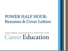 Power Half Hour: Resume & Cover Letter guide by Columbia University Center for Career Education