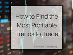 How to find the most profitable trends in stocks and Forex. Learn the simple way to identify a trend and more advanced techniques to shortlist these trends to find the big winners.