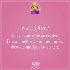 Visual Statements®️ Wie ich flirte? Ich schaue eine attraktive Person mehrmals an und hoffe, dass sie mutiger ist als ich. Sprüche / Zitate / Quotes / Vollzeitprinzessin / Freundschaft / Beziehung / Liebe / lustig / sarkastisch / witzig / Ironie