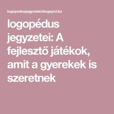 logopédus jegyzetei: A fejlesztő játékok, amit a gyerekek is szeretnek Special Education Teacher, Home Learning, Games For Kids, Teaching, School, Children, Summer Games, Album, Culture