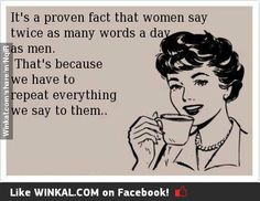 Women say twice as many words a day as men...