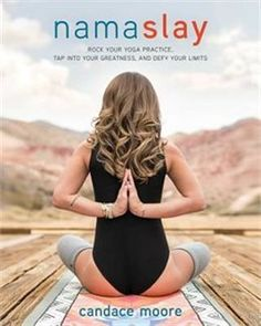 Book Namaslay: Rock Your Yoga Practice, Tap Into Your Greatness, & Defy Your Limits by Candace Moore
