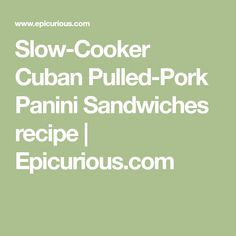 Slow-Cooker Cuban Pulled-Pork Panini Sandwiches recipe | Epicurious.com
