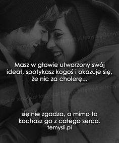 TeMysli.pl - Inspirujące myśli, cytaty, demotywatory, teksty, ekartki, sentencje Never Say Never, Just Relax, Sentences, Everything, Love Quotes, Motivational Quotes, Thoughts, Feelings, Sayings