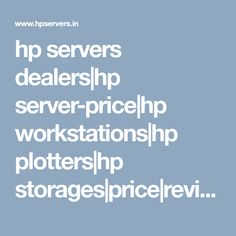 hp servers dealers|hp server-price|hp workstations|hp plotters|hp storages|price|review|hp dealers Chennai, Hyderabad, Tamilnadu, Telangana|hpservers.in Chennai, Ibm, Hyderabad, Showroom, India, Storage, Model, Rajasthan India, Economic Model