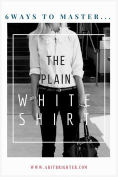 6 Ways to Master The Plain White Shirt. – a bit brighter