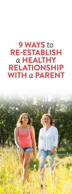 9 Ways To Re-Establish A Healthy Relationship With A Parent