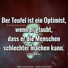 Der Teufel ist ein Optimist, wenn er glaubt...