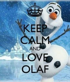 Keep calm and love Olaf. Saw this movie the first time with a few of the family on Christmas. I was surprised at how good it was.