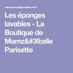 Les éponges lavables - La Boutique de Mamz'elle Parisette