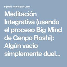 Meditación Integrativa (usando el proceso Big Mind de Genpo Roshi): Algún vacío simplemente duele más que otros