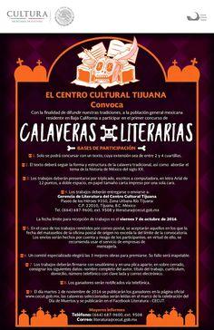 El Centro Cultural Tijuana convoca con la finalidad de difundir nuestras tradiciones, a la población general mexicana residente en Baja California a participar en el primer Concurso de Calaveras Literarias.