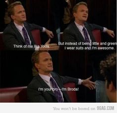 Haha How I Met Your Mother.Haha I call my brother Broda sometimes HIMYM just gets things ;)