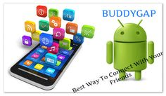 Buddygap Android App - Best Way To Connect With Your Friends Forever