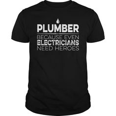 Plumber, because even electricians need heroes.