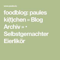 foodblog: paules ki(t)chen » Blog Archiv » • Selbstgemachter Eierlikör