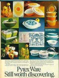 Pyrex. Mom had it, I got some as a wedding gift. I still have most of my wedding Pyrex!