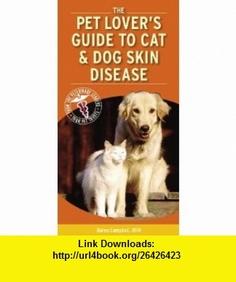 Pet Lovers Guide to Cat and Dog Skin Diseases (9781416025436) Karen Campbell , ISBN-10: 141602543X  , ISBN-13: 978-1416025436 ,  , tutorials , pdf , ebook , torrent , downloads , rapidshare , filesonic , hotfile , megaupload , fileserve