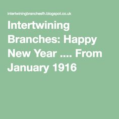 Intertwining Branches: Happy New Year .... From January 1916