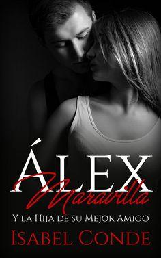Álex Maravilla: Y la Hija de su Mejor Amigo (Novela Romántica y Erótica) eBook: Isabel Conde: Amazon.es: Tienda Kindle