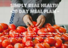 The Simply Real Health 30 Day Meal Plan:  4 weeks of healthy, real-food, simple meals with weekly grocery shopping lists and under 3 hrs of cooking + prep/week!! Save time, money and learn how to eat and cook healthy food for real life. Start anytime! Details here.
